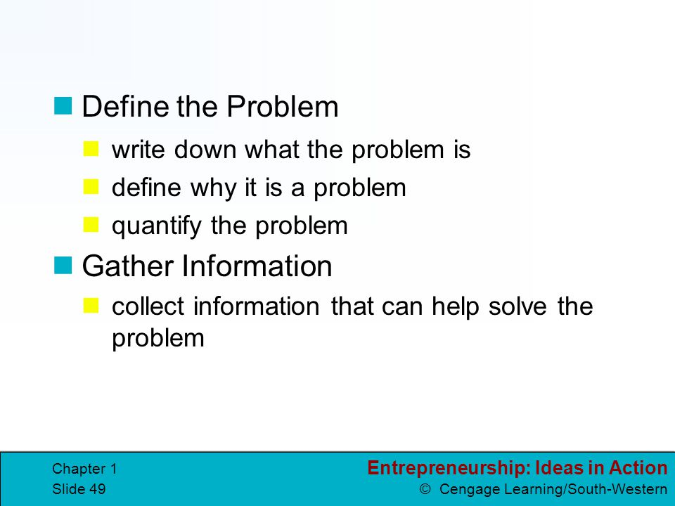 Define the Problem Gather Information write down what the problem is
