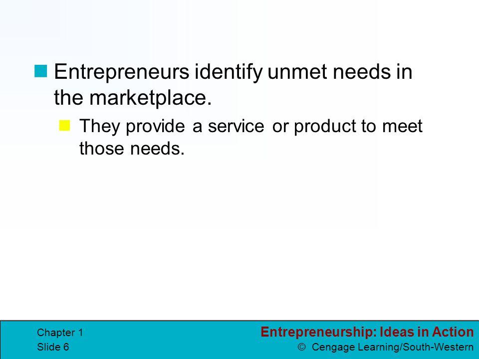 Entrepreneurs identify unmet needs in the marketplace.