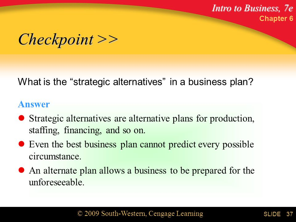 Chapter 6 Checkpoint >> What is the strategic alternatives in a business plan Answer.