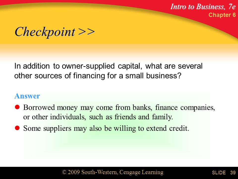 Chapter 6 Checkpoint >> In addition to owner-supplied capital, what are several other sources of financing for a small business