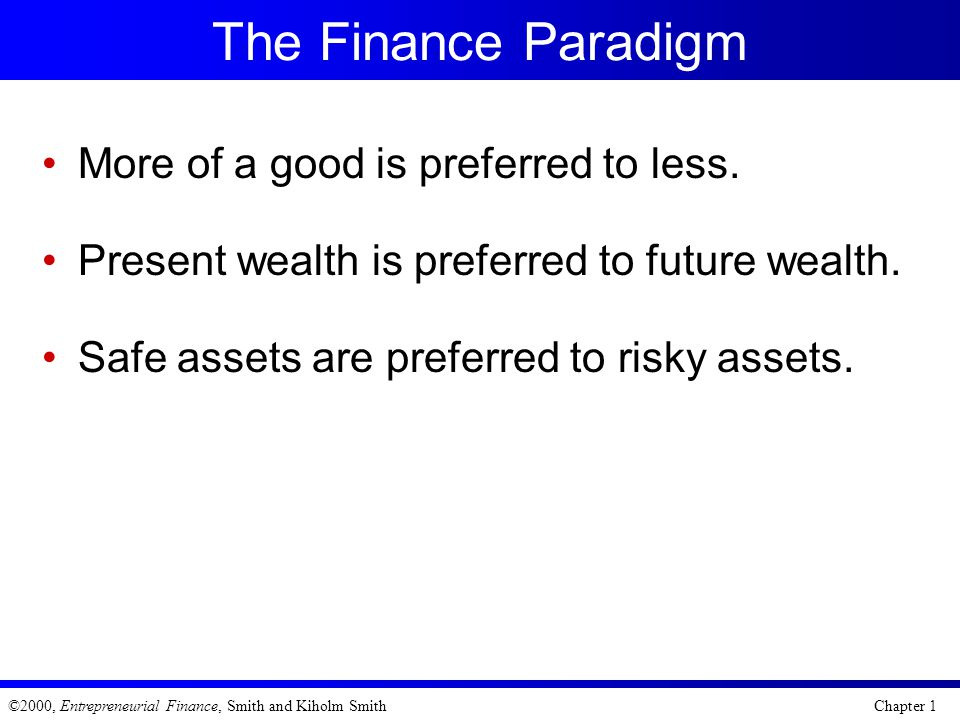 The Finance Paradigm More of a good is preferred to less.