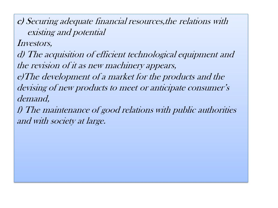 c) Securing adequate financial resources,the relations with existing and potential