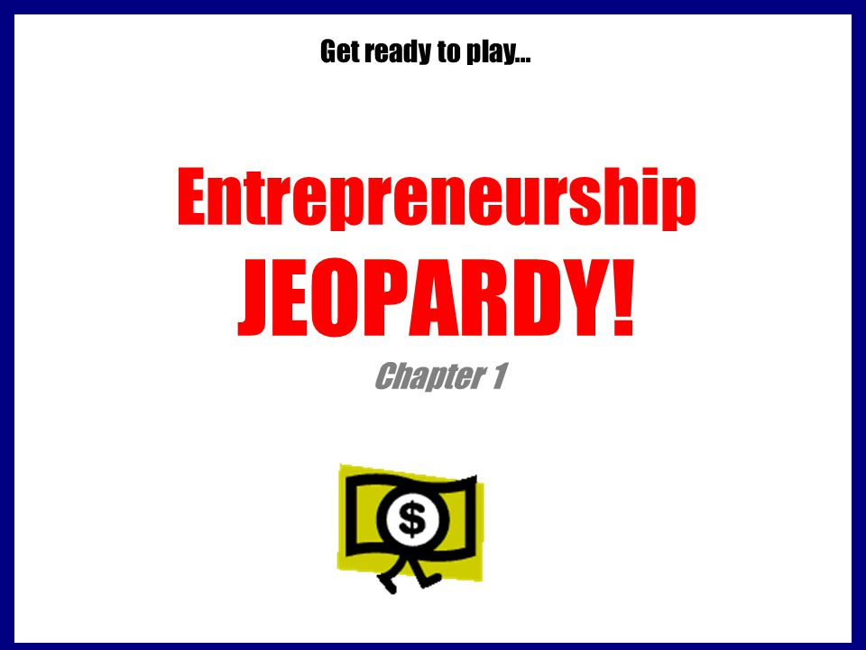 Entrepreneurship JEOPARDY! Chapter 1