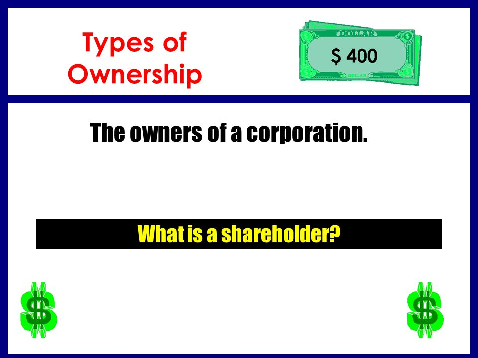 The owners of a corporation.