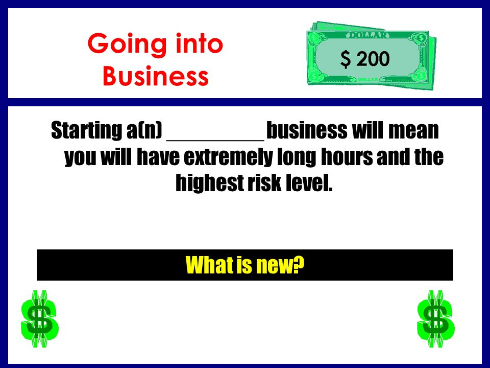 Going into Business Starting a(n) ________ business will mean you will have extremely long hours and the highest risk level.