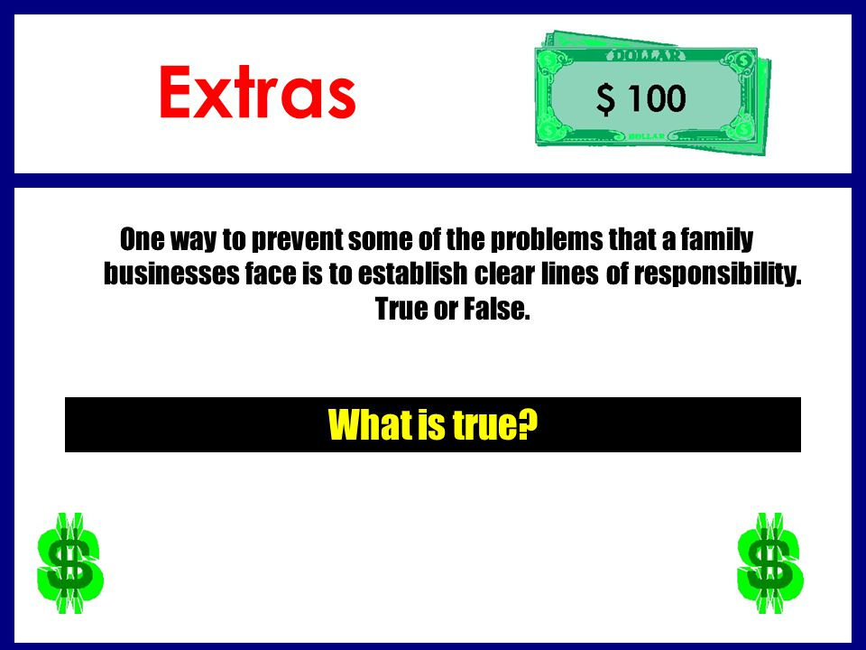 Extras One way to prevent some of the problems that a family businesses face is to establish clear lines of responsibility. True or False.