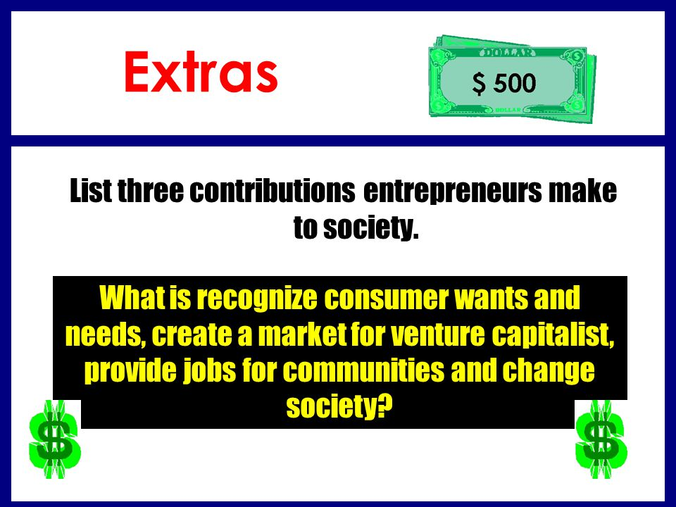 List three contributions entrepreneurs make to society.