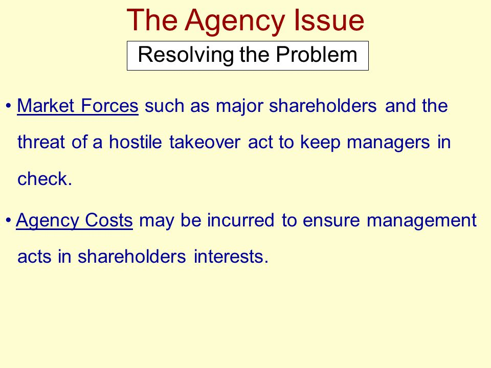The Agency Issue Resolving the Problem Agency costs include