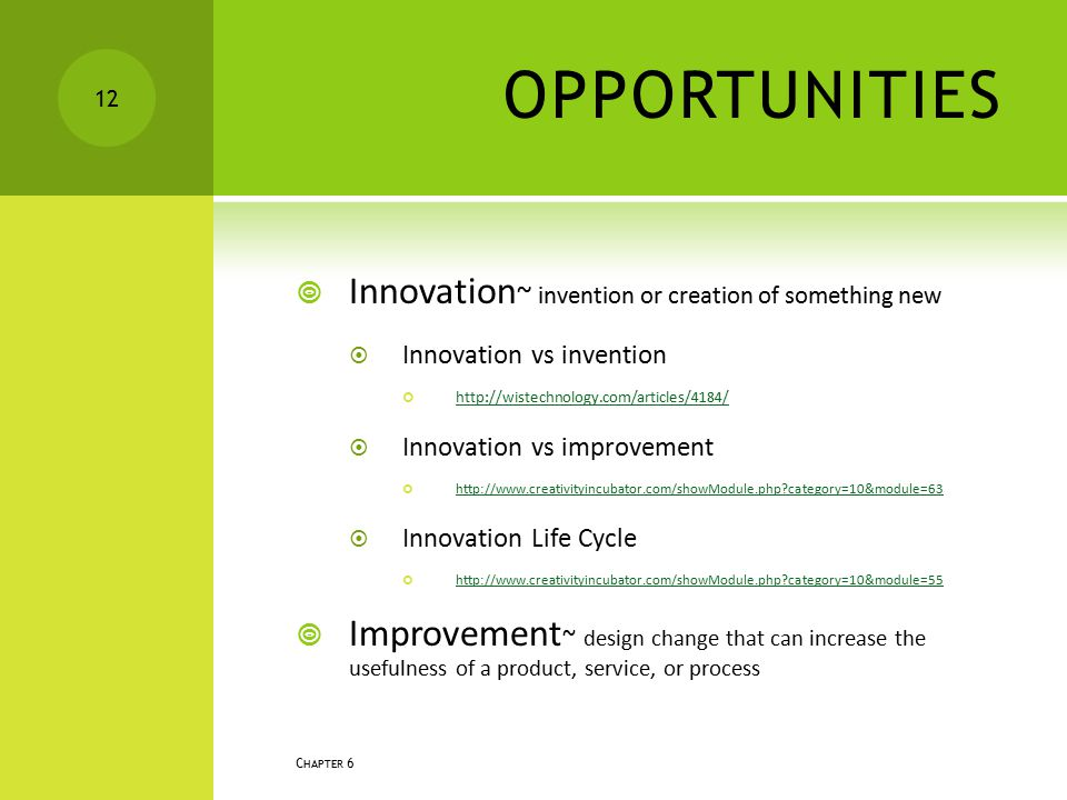 OPPORTUNITIES Innovation~ invention or creation of something new