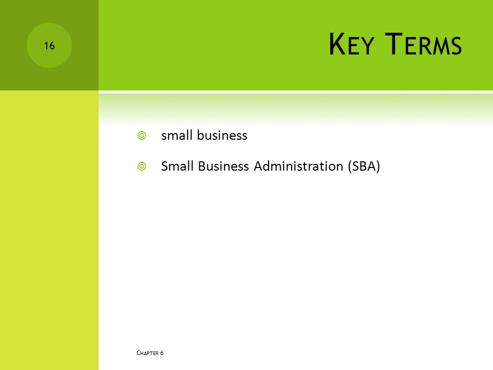 Key Terms small business Small Business Administration (SBA) Chapter 6