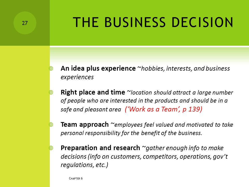 THE BUSINESS DECISION An idea plus experience ~hobbies, interests, and business experiences.