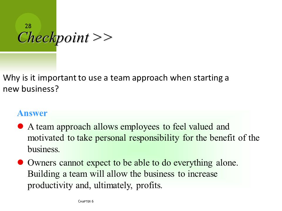 Checkpoint >> Why is it important to use a team approach when starting a new business Answer.