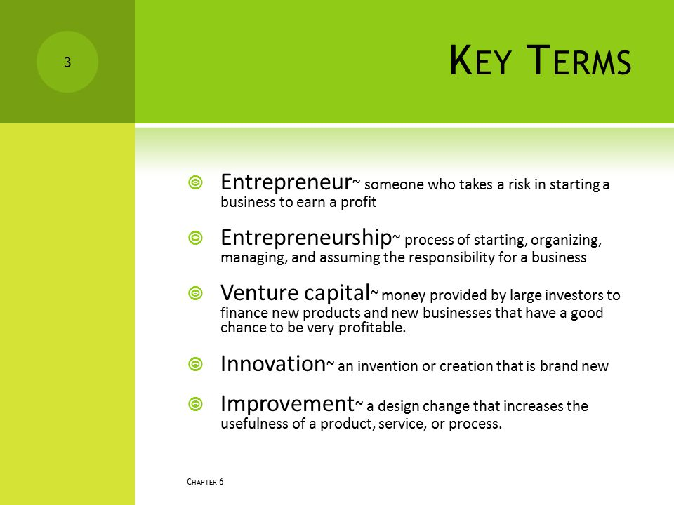 Key Terms Entrepreneur~ someone who takes a risk in starting a business to earn a profit.
