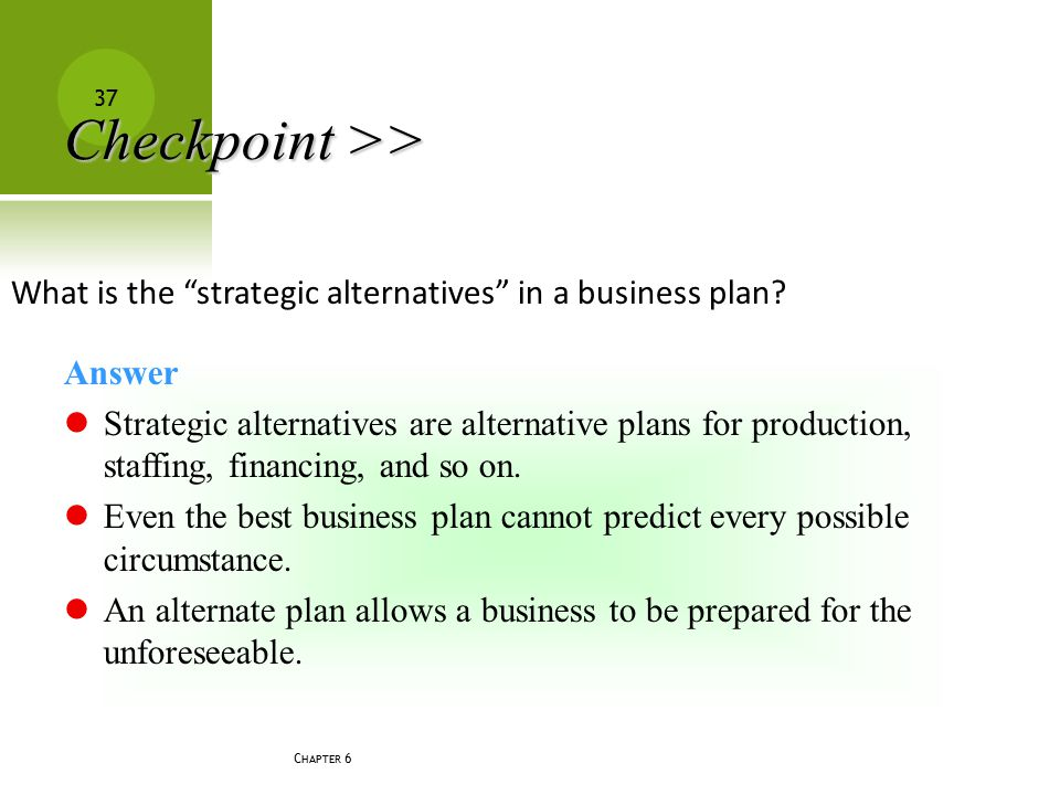 Checkpoint >> What is the strategic alternatives in a business plan Answer.