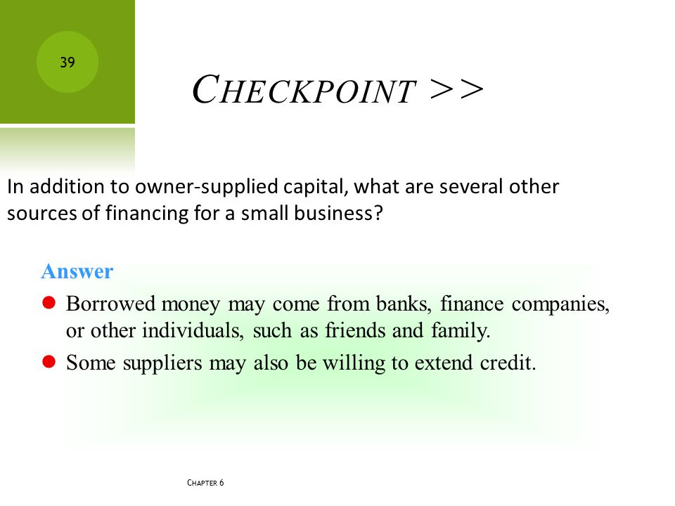 Checkpoint >> In addition to owner-supplied capital, what are several other sources of financing for a small business