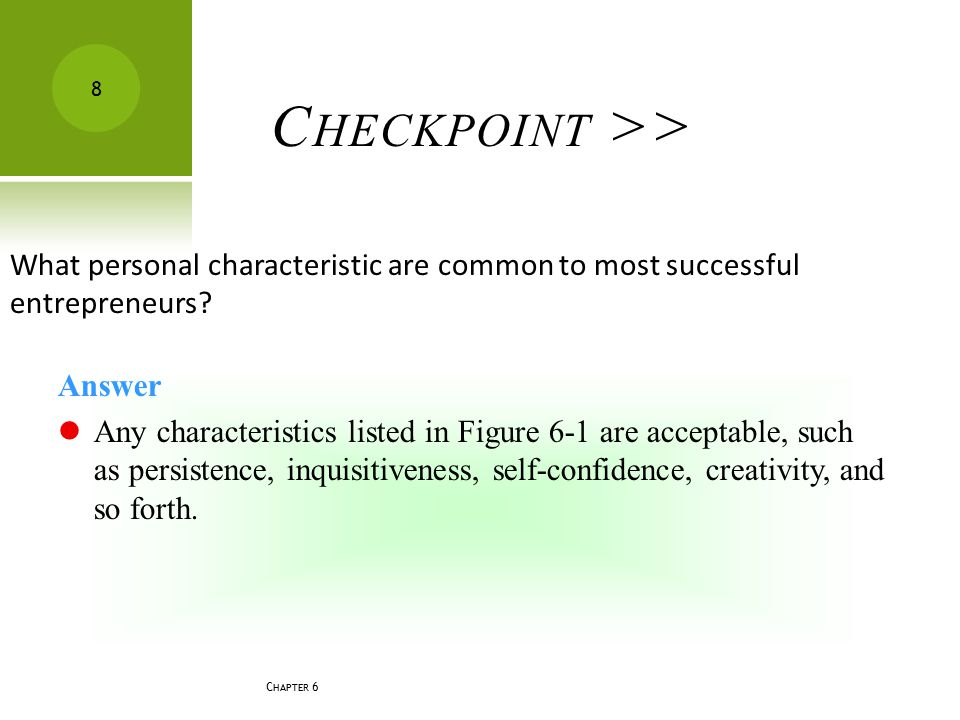 Checkpoint >> What personal characteristic are common to most successful entrepreneurs Answer.