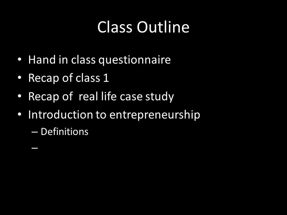 Class Outline Hand in class questionnaire Recap of class 1