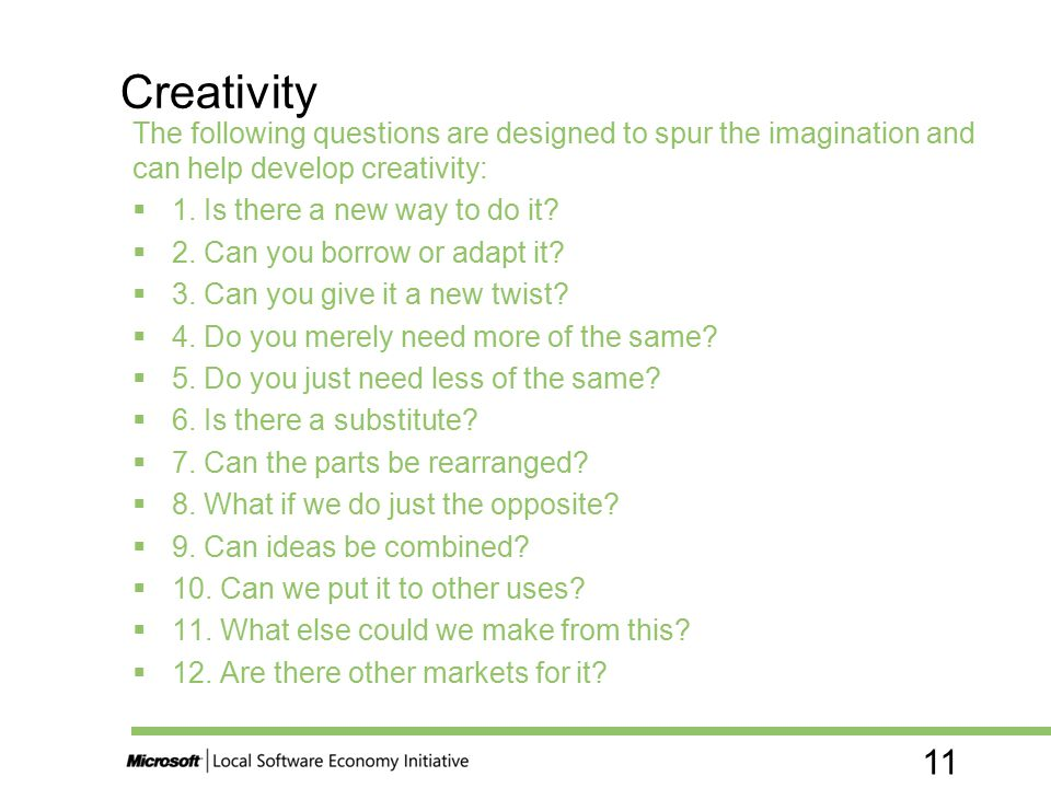 Creativity The following questions are designed to spur the imagination and can help develop creativity: