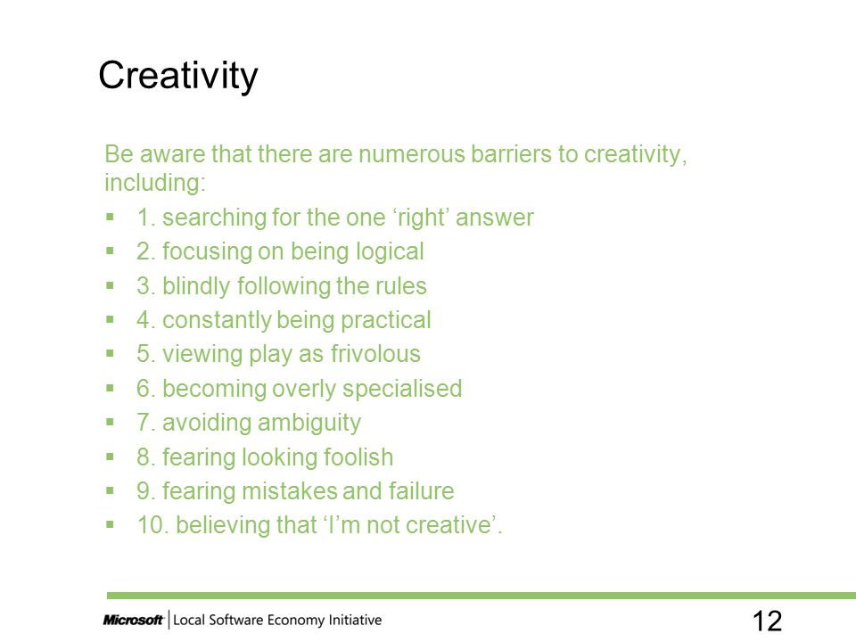 Creativity Be aware that there are numerous barriers to creativity, including: 1. searching for the one 'right' answer.