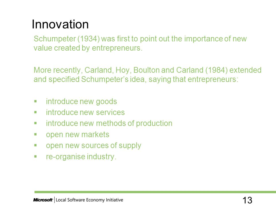 Innovation Schumpeter (1934) was first to point out the importance of new value created by entrepreneurs.