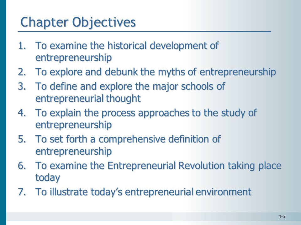 Chapter Objectives To examine the historical development of entrepreneurship. To explore and debunk the myths of entrepreneurship.