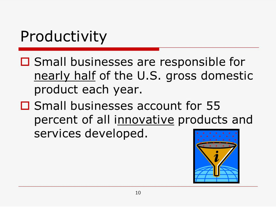 Productivity Small businesses are responsible for nearly half of the U.S. gross domestic product each year.
