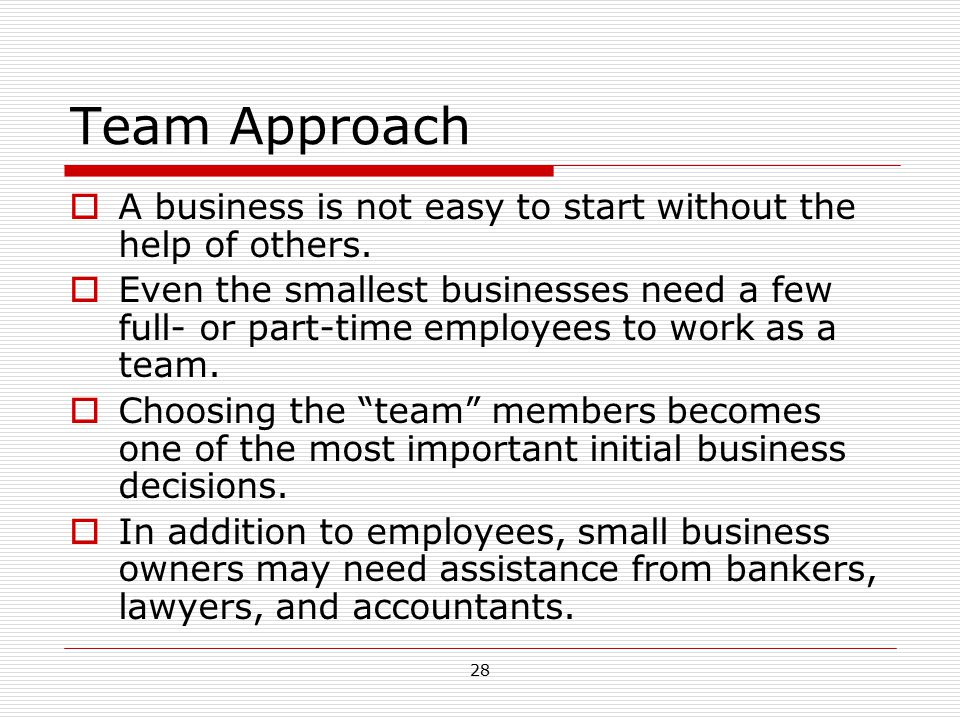 Team Approach A business is not easy to start without the help of others.
