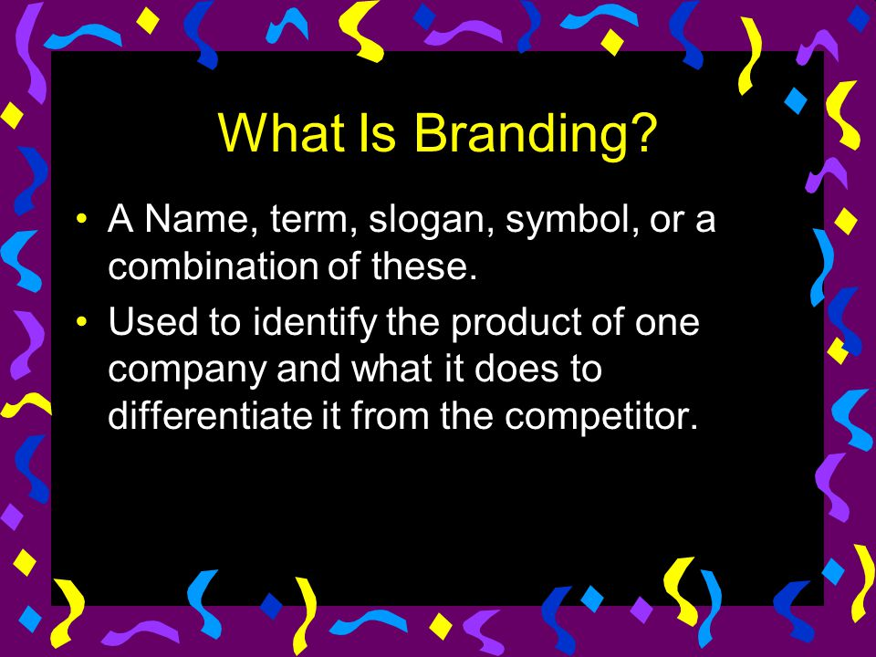 What Is Branding A Name, term, slogan, symbol, or a combination of these.