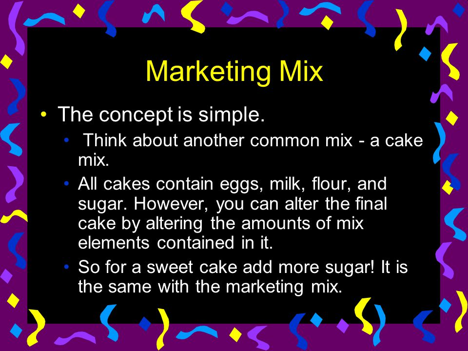 Marketing Mix The concept is simple.