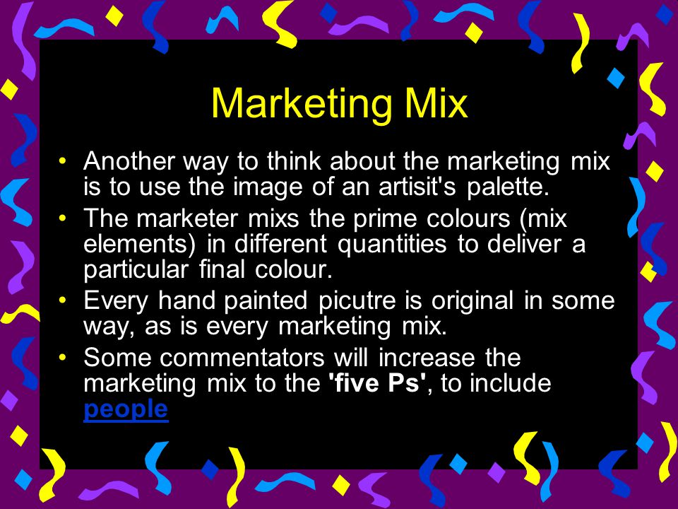 Marketing Mix Another way to think about the marketing mix is to use the image of an artisit s palette.