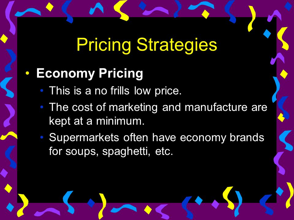 Pricing Strategies Economy Pricing This is a no frills low price.
