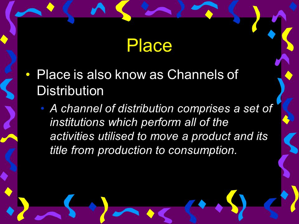 Place Place is also know as Channels of Distribution