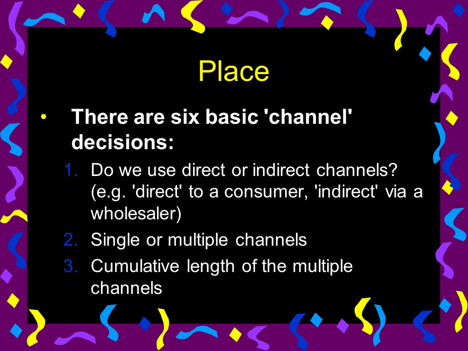 Place There are six basic channel decisions: