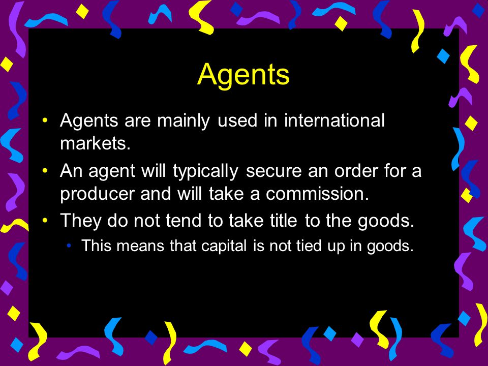 Agents Agents are mainly used in international markets.