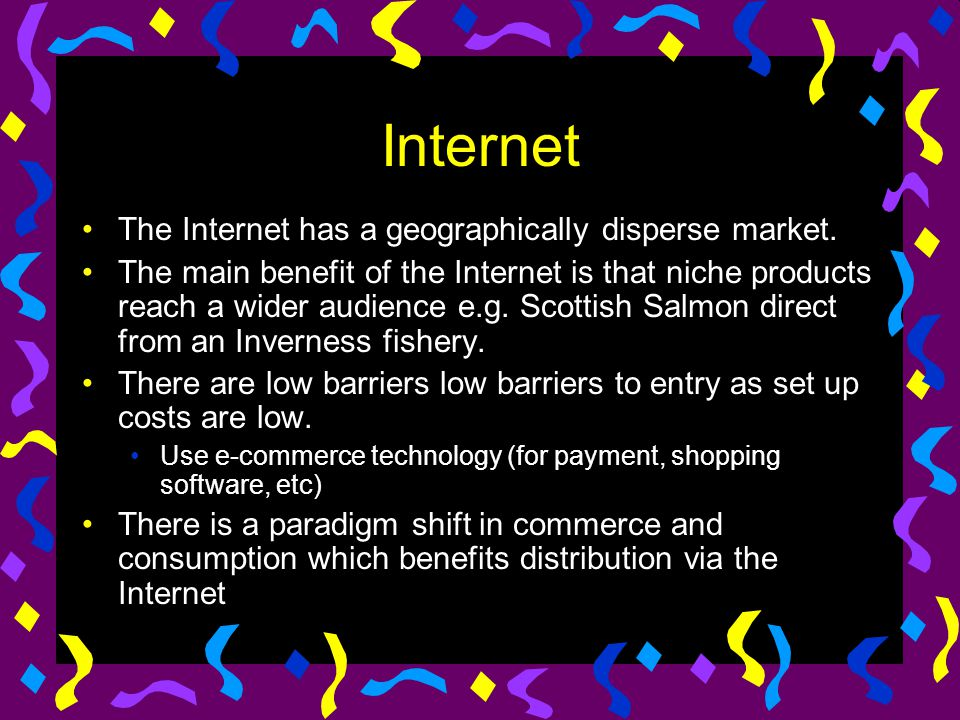 Internet The Internet has a geographically disperse market.