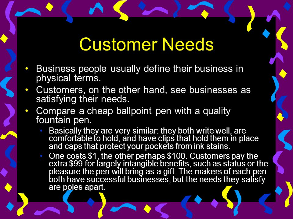 Customer Needs Business people usually define their business in physical terms.