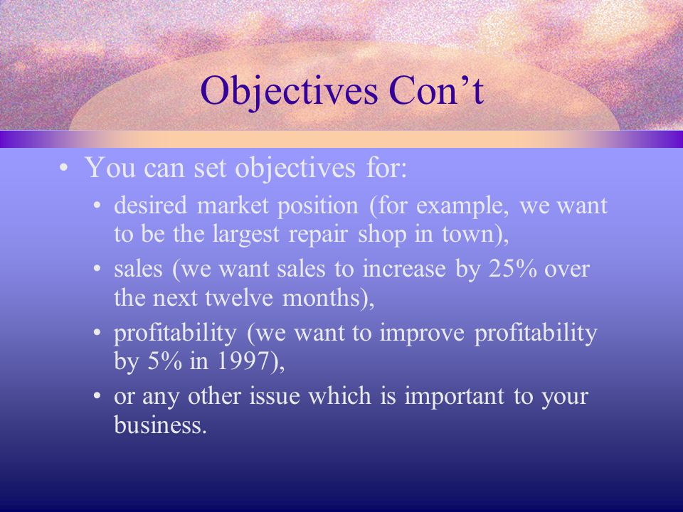 Objectives Con't You can set objectives for: