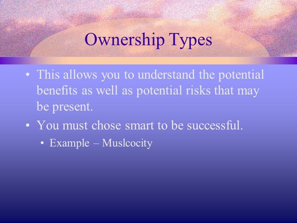 Ownership Types This allows you to understand the potential benefits as well as potential risks that may be present.
