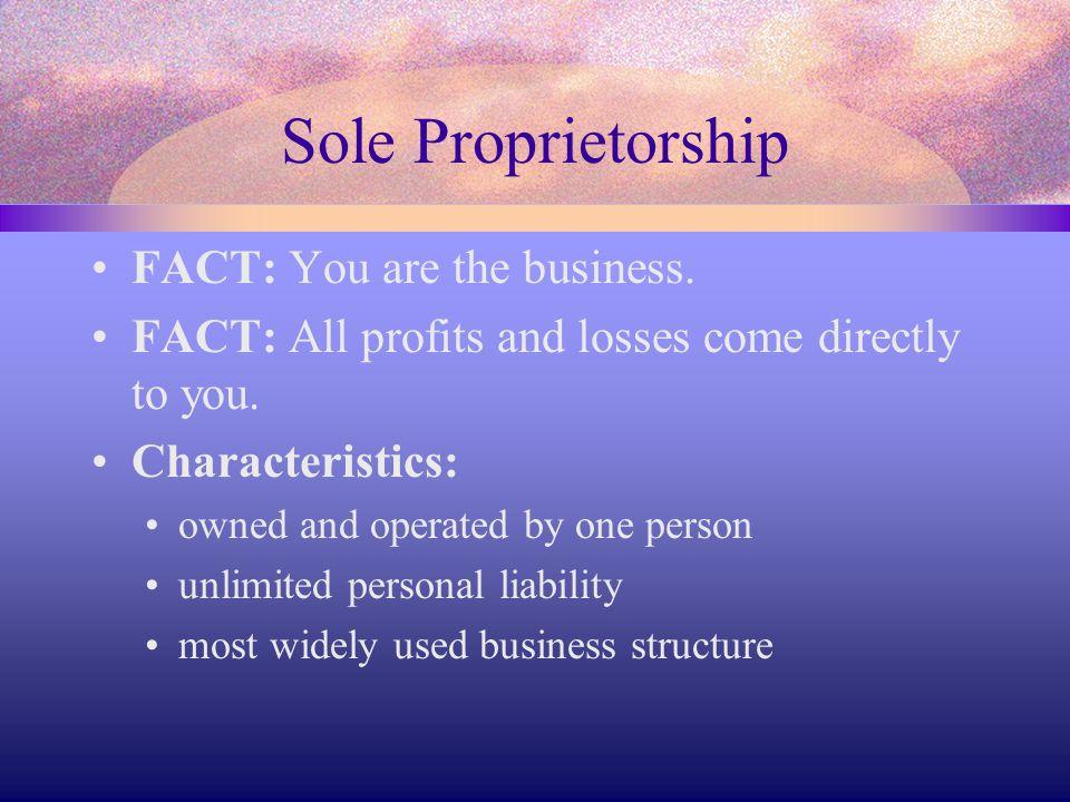 Sole Proprietorship FACT: You are the business.