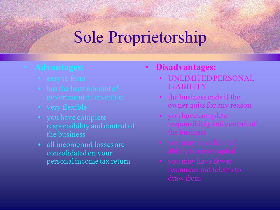 Sole Proprietorship Advantages: Disadvantages: easy to form