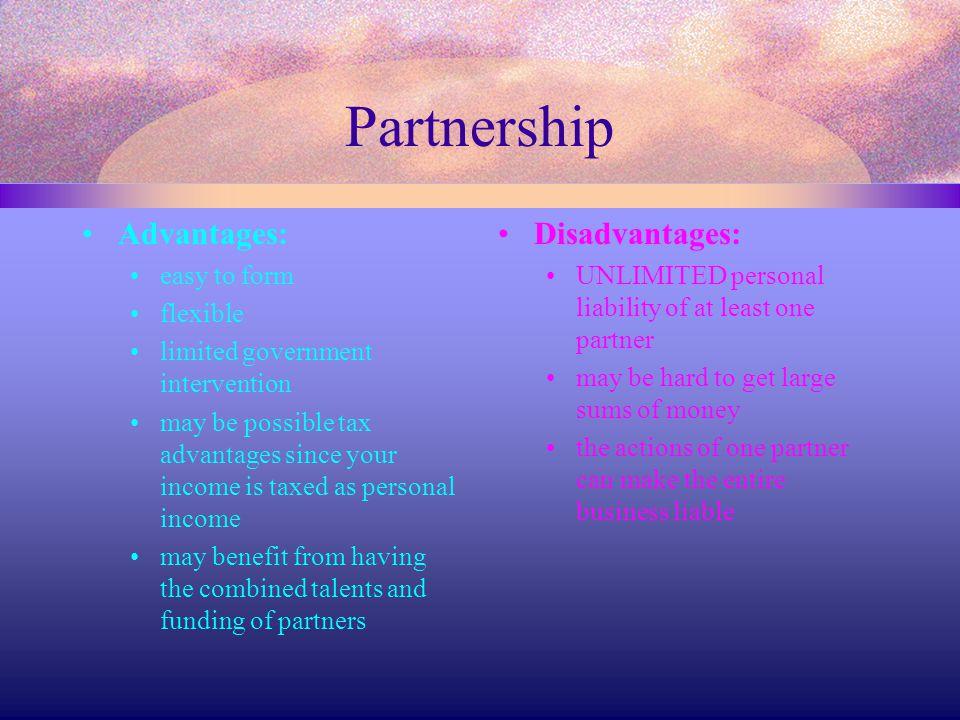 Partnership Advantages: Disadvantages: easy to form flexible