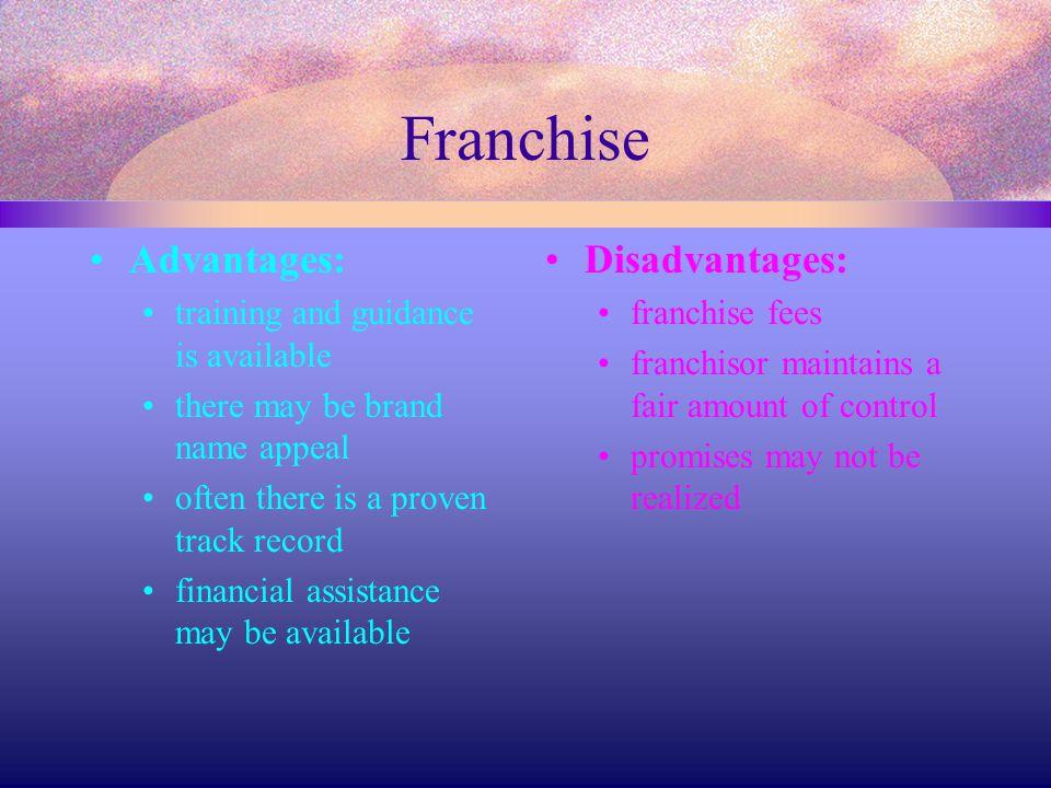 Franchise Advantages: Disadvantages: