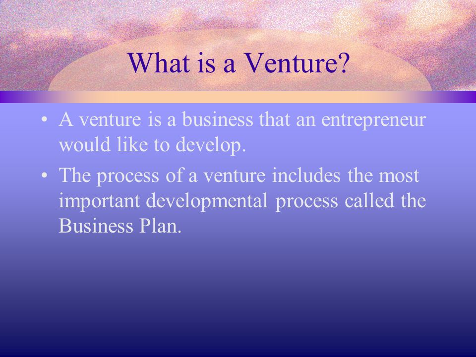What is a Venture A venture is a business that an entrepreneur would like to develop.