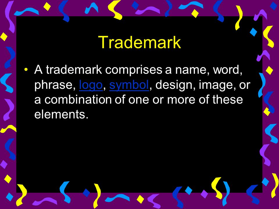 Trademark A trademark comprises a name, word, phrase, logo, symbol, design, image, or a combination of one or more of these elements.