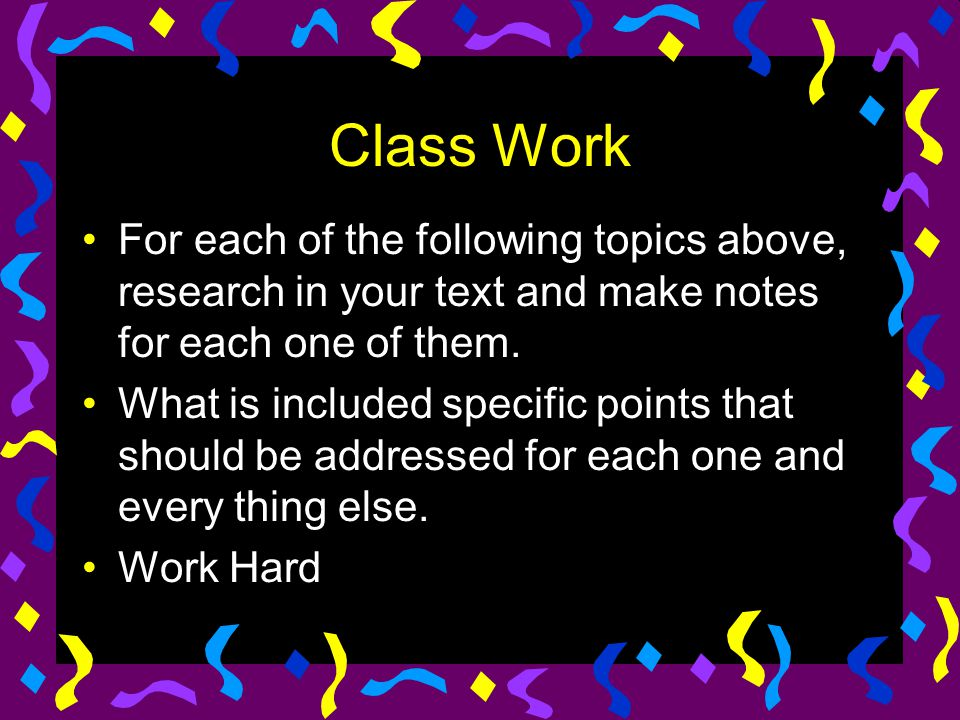 Class Work For each of the following topics above, research in your text and make notes for each one of them.