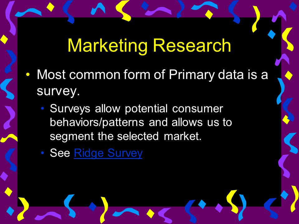 Marketing Research Most common form of Primary data is a survey.