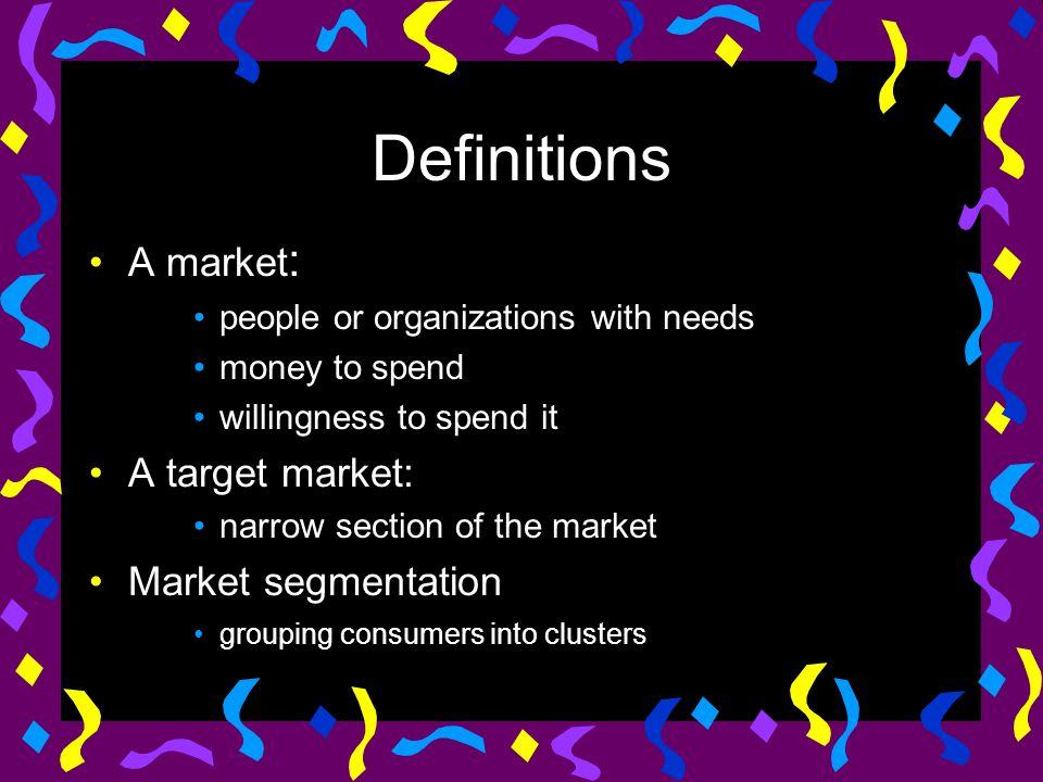 Definitions A market: A target market: Market segmentation