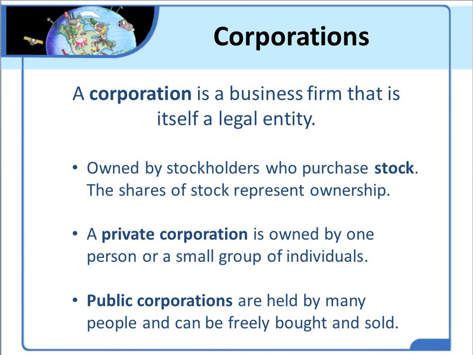 A corporation is a business firm that is itself a legal entity.