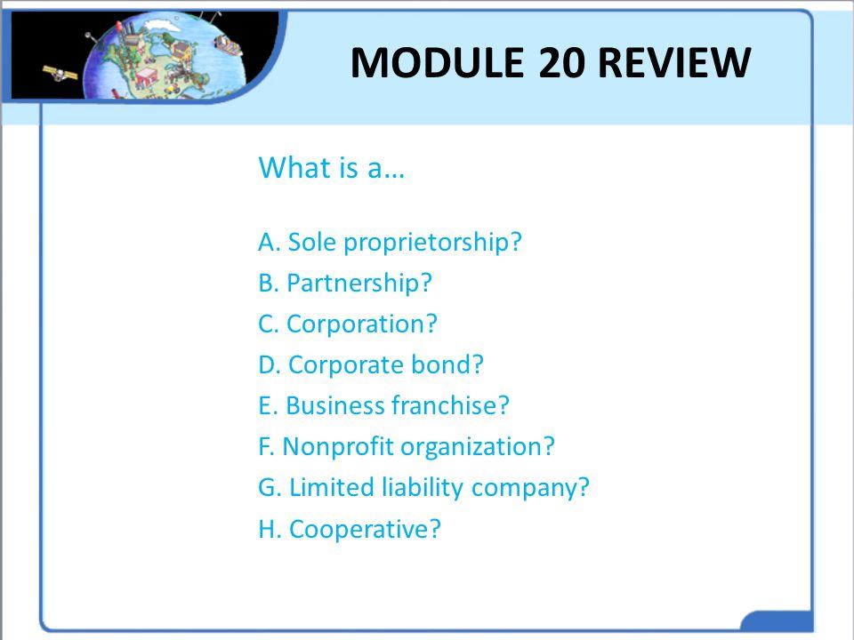 MODULE 20 REVIEW What is a… A. Sole proprietorship B. Partnership