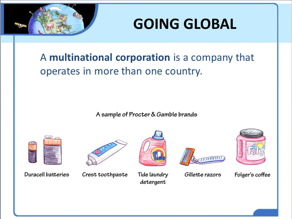 GOING GLOBAL A multinational corporation is a company that operates in more than one country.